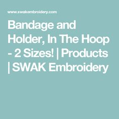 Bandage and Holder, In The Hoop - 2 Sizes! | Products | SWAK Embroidery