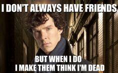 """Sherlock really hates socializing."""