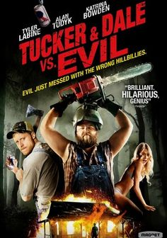 Tucker & Dale vs. Evil  Expecting to enjoy a relaxing vacation at their rundown mountain cabin, backwoods boys Tucker and Dale see their peaceful trip turn into a nightmare when college kids camping nearby accuse the duo of being psychotic killers.