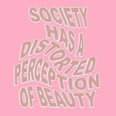 Beauty is found in all shapes, sizes, genders, complexions, everyone