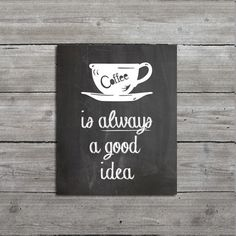 "Kitchen Decor, Art, ""Coffee is Always a Good Idea"", Typography Print, Giclee Fine Art Print, Cafe Sign by mallorylynndecor on Etsy https://www.etsy.com/listing/194316016/kitchen-decor-art-coffee-is-always-a"