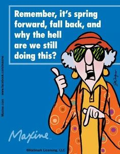 Maxine - Remember it is spring forward, fall back, and why the hell are we still doing this? Daylight Savings Fall Back, Spring Forward Fall Back, Time Cartoon, Clocks Back, Aunty Acid, Thats The Way, Just For Laughs, Getting Old, The Funny