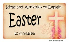 Activities, crafts, recipes, stories, books, and video suggestions to explain Easter to a child.