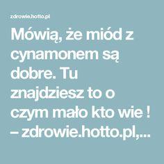 Mówią, że miód z cynamonem są dobre. Tu znajdziesz to o czym mało kto wie ! – zdrowie.hotto.pl, domowe sposoby popularne w Internecie