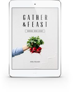 """Visually beautiful and easy to follow """"Morning, Noon & Night"""" is a collection of over 40 of my favorite recipes brought to life through stunning photography and packaged together in one easy downloadable eBook.   Gather & Feast"""