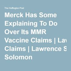 Merck Has Some Explaining To Do Over Its MMR Vaccine Claims|Lawrence Solomon
