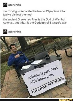 """Me: 'trying to separate the twelve Olympians into twelve distinct themes"""" the ancient Greeks: so Ares is the God of War, but Athena. is the Goddess of Strategic War - iFunny :) Greek Mythology Humor, Greek And Roman Mythology, Greek Gods And Goddesses, Women In Greek Mythology, Dibujos Percy Jackson, Greek Memes, Percy Jackson Memes, Tio Rick, Heroes Of Olympus"""