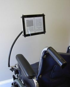 Tab Grabber eReader Holder for Wheelchairs ($74.95) holds tablet computers, eReaders, & iPads securely for easy access. Unique swivel head that adjusts to any orientation for optimal viewing and interactive positioning. The base clamp of the Tab Grabber is designed to mount to round tubing up to 1 1⁄8 inch diameter, which will accommodate most wheelchair frame sizes.