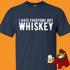 Beer Shirts, Cool Shirts, I Hate Everyone, Whiskey Drinks, Beer Humor, Beer Lovers, Mens Tops, T Shirt, Supreme T Shirt