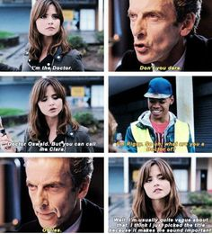 Doctor Oswald. But you can call me Clara.<< She did this to make the Doctor mad.