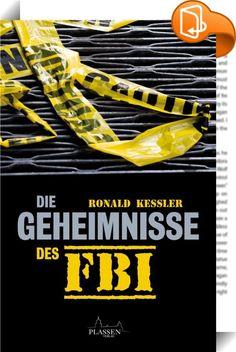Die Geheimnisse des FBI    ::  Welche Geheimnisse ruhen seit Jahrzehnten in den tiefsten Kellern des FBI? Welche Abenteuer, Blamagen und Skandale verbergen sich in den Aktentresoren der mächtigen US-Bundespolizei? Und welche Indiskretionen über Stars und Sternchen aus Politik, Wirtschaft und Gesellschaft hat die legendäre Behörde im Laufe der Jahrzehnte angesammelt? Nun liegen die Antworten auf diese Fragen in Buchform vor. Ihr Autor: Ronald Kessler, einer der profundesten Kenner der N...