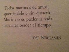 Morir no es perder la vida: morir es perder el tiempo. Jose Bergamin