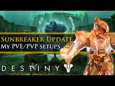 Destiny - Sunbreaker subclass changes and my new PvP/PvE builds