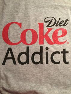 A personal favorite from my Etsy shop https://www.etsy.com/listing/479224373/custom-diet-coke-addict-t-shirt
