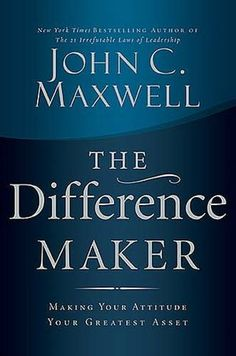 The Difference Maker  John C. Maxwell