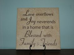 Love overflows and Joy neverends in a home that is blessed with Family & Friends, Decorative Tile saying