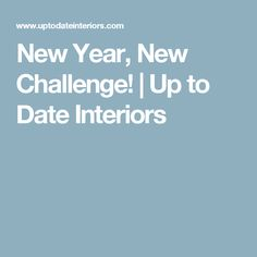New Year, New Challenge! | Up to Date Interiors