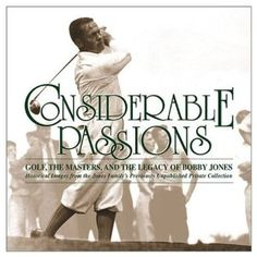 Considerable Passions: Golf, the Masters and the Legacy of Bobby Jones (Hardcover)  http://www.picter.org/?p=157243354X