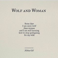 Nikita Gill quotes // Some days I am more wolf than woman and I am still learning how to stop apologizing for my wild