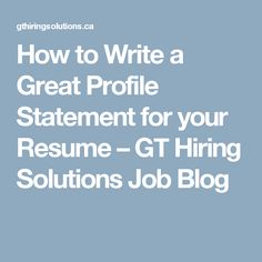 how to write a great profile statement for your resume gt hiring solutions job blog