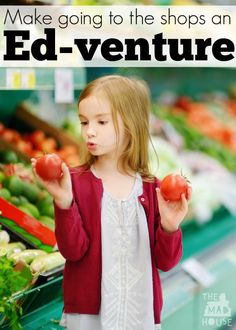 Make going to the shops an ed-venture!  SHopping can be so much fun and also an adventure at the same time (giving parents time to shop)!