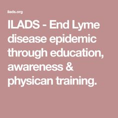 ILADS advocates ending the Lyme disease epidemic through education, awareness & physican training.