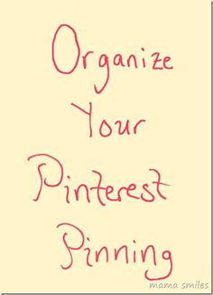Organize your Pinterest pinning! From mamasmiles.com