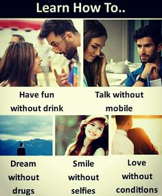 Learn how to. Have fun without drink talk without mobile Dream without drugs smile without selfies love without conditions. Crazy Girl Quotes, Real Life Quotes, Reality Quotes, Relationship Quotes, Positive Attitude Quotes, Good Thoughts Quotes, Besties Quotes, Forever Quotes, All Meme