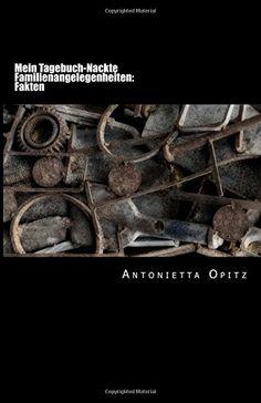 Mein Tagebuch-Nackte Familienangelegenheiten: Fakten von Antonietta Opitz http://www.amazon.de/dp/1516945441/ref=cm_sw_r_pi_dp_dniFwb0PS7PBR