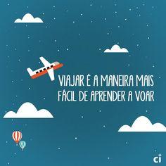 Viajar é a maneira mais fácil de aprender a voar ;)