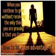 """""""When you continue to give without receiving, the only thing you are proving is that you know how to be taken advantage of."""" ~Iyanla Vanzant #quote"""