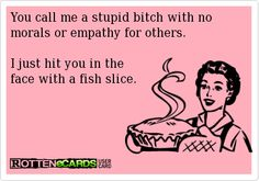 Hit you in the face with a fish slice.quote