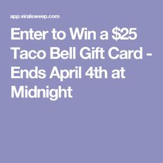 Enter to Win a $25 Taco Bell Gift Card - Ends April 4th at Midnight