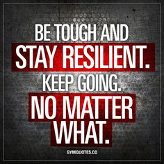 """Be tough and stay resilient. Keep going. No matter what."" - It's not easy, but when it comes down to it – when things get hard – you gotta be tough and stay resilient. You got to keep on going. Keep on moving forward, no matter what. - Enjoy another original quote from www.gymquotes.co #keepgoing #staystrong"