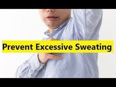 Prevent Excessive Sweating - How to Stop Excessive Sweating