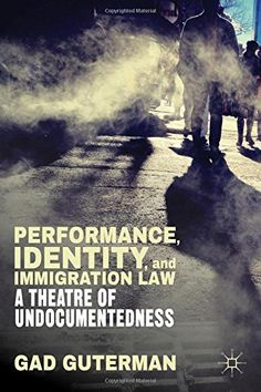 Performance, Identity, and Immigration Law: A Theatre of Undocumentedness by Gad Guterman http://www.amazon.com/dp/1137412488/ref=cm_sw_r_pi_dp_7ZIFub16AJVPD