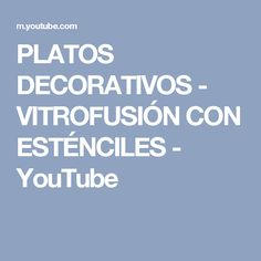 PLATOS DECORATIVOS - VITROFUSIÓN CON ESTÉNCILES - YouTube