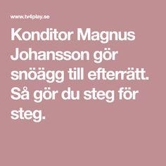 Konditor Magnus Johansson gör snöägg till efterrätt. Så gör du steg för steg.