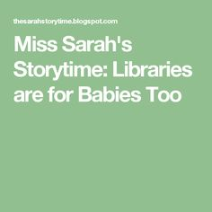 Miss Sarah's Storytime: Libraries are for Babies Too