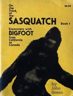 On the Track of the Sasquatch, Encounters with Bigfoot from California to Canada, Book 1 by John Willison Green Bigfoot Pictures, Bigfoot Sasquatch, Mothman, Cryptozoology, Black And White Illustration, John Green, Paranormal, Book 1