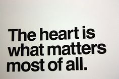 The heart matters most of all!
