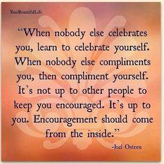 Encouragement should come the inside.