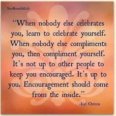 Encouragement should come the inside.