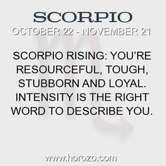 Fact about Scorpio: Scorpio Rising: You're resourceful, tough, stubborn... #scorpio, #scorpiofact, #zodiac. Scorpio, Join To Our Site https://www.horozo.com  You will find there Tarot Reading, Personality Test, Horoscope, Zodiac Facts And More. You can also chat with other members and play questions game. Try Now!