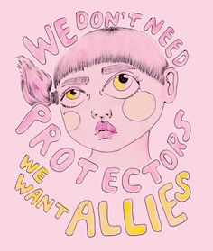 Arte Feminista - we don't need protectors, we need allies Riot Grrrl, Political Art, Girl Power, Feminist Af, Social Change, Equal Rights, Intersectional Feminism, Social Issues, Illustration