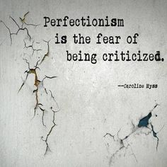 "❤ Caroline Myss Quote ~ ""Perfectionism is the fear of being criticized."""