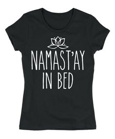 Love this Black 'Namast'ay In Bed' Crewneck Tee by Sharp Wit on #zulily! #zulilyfinds