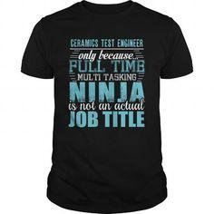 CERAMICS TEST ENGINEER Only Because Full Time Multi Tasking Ninja Is Not An Actual Job Title T-Shirts, Hoodies, Sweatshirts, Tee Shirts (19.95$ ==► Shopping Now!)