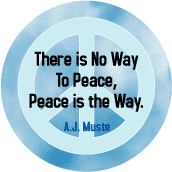 There Is No Way to Peace Peace Is the Way--PEACE QUOTE T-SHIRT