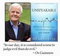 Great Quote:  In our day, it is considered worse to judge evil than do evil. -- Os Guinness